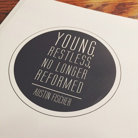 Young, Restless, No Longer Reformed - Austin Fischer